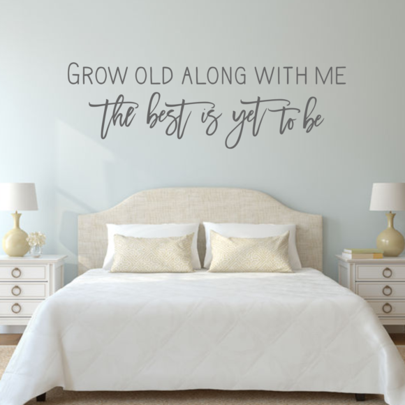Grow Old Along With Me Wall Decal