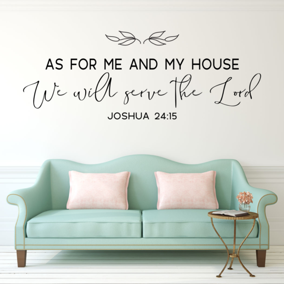 Joshua 24:15 As For Me And My House We Will Serve The Lord Wall Decal