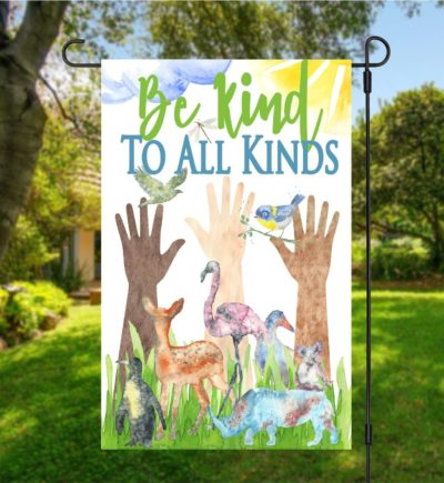 Be Kind To All Kinds Garden Flag