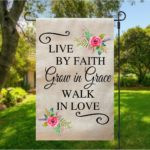 Live By Faith, Grow in Grace, Walk In Love Garden Flag