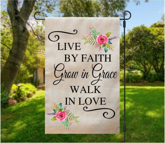 Live By Faith, Grow in Grace, Walk In Love Garden Flag