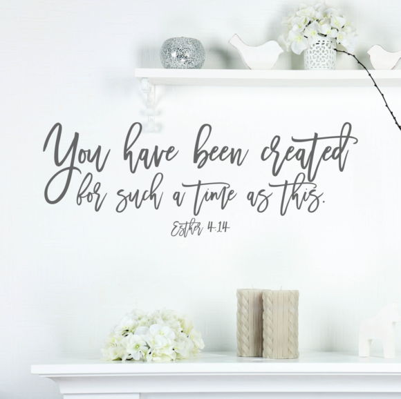 Esther 4:14 You Have Been Created For Such A Time As This Wall Decor